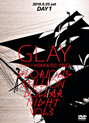 GLAY × HOKKAIDO 150 GLORIOUS MILLION DOLLAR NIGHT vol.3(DAY1)