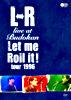 "L⇔R live at Budokan ""Let me Roll it! tour 1996"""