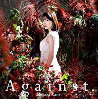 石原夏織5thシングル「Against.」【初回限定盤】