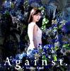石原夏織5thシングル「Against.」【通常盤】