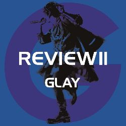 REVIEW Ⅱ ~BEST OF GLAY~(4CD)